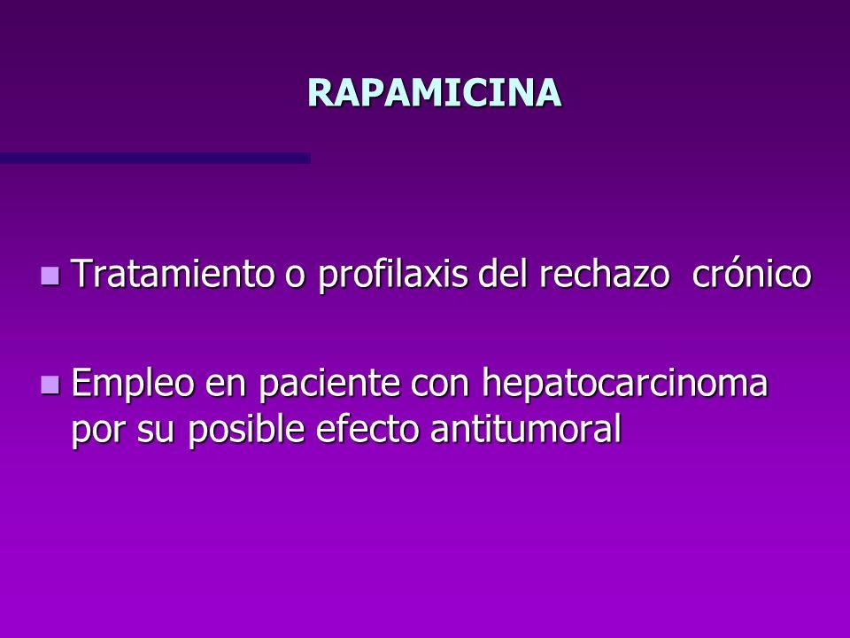 Tratamiento o profilaxis del rechazo crónico Tratamiento o profilaxis del rechazo crónico Empleo en paciente con hepatocarcinoma por su posible efecto