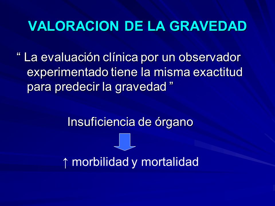 VALORACION DE LA GRAVEDAD La evaluación clínica por un observador experimentado tiene la misma exactitud para predecir la gravedad La evaluación clíni