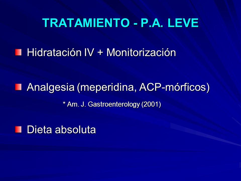 TRATAMIENTO - P.A. LEVE Hidratación IV + Monitorización Hidratación IV + Monitorización Analgesia (meperidina, ACP-mórficos) Analgesia (meperidina, AC
