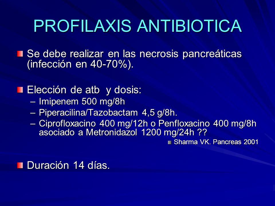 PROFILAXIS ANTIBIOTICA Se debe realizar en las necrosis pancreáticas (infección en 40-70%). Elección de atb y dosis: –Imipenem 500 mg/8h –Piperacilina