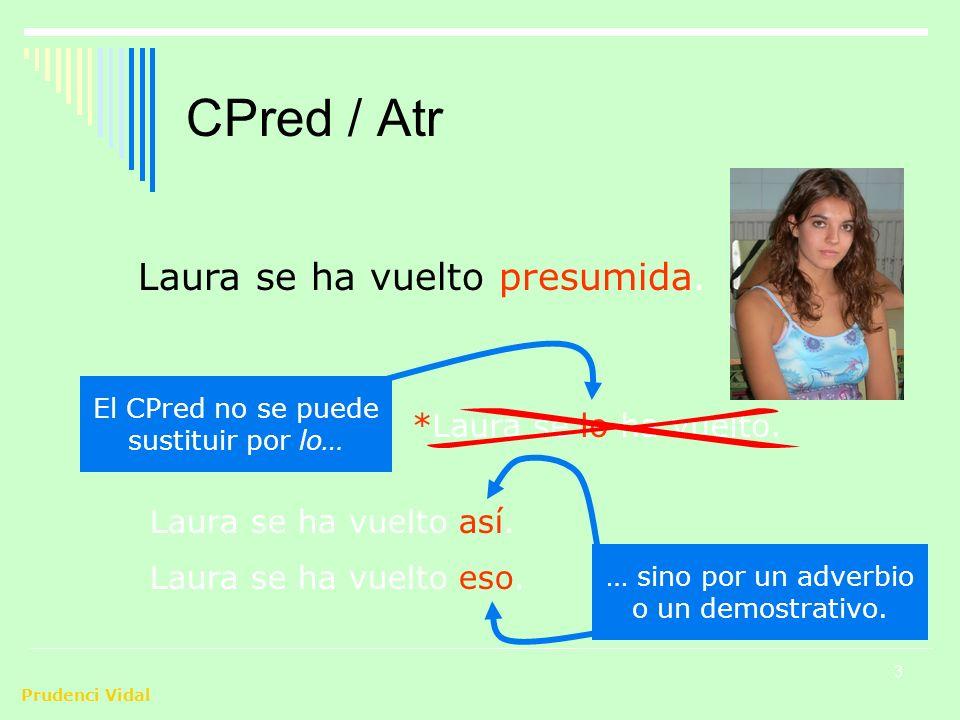 3 CPred / Atr Laura se ha vuelto presumida. *Laura se lo ha vuelto.