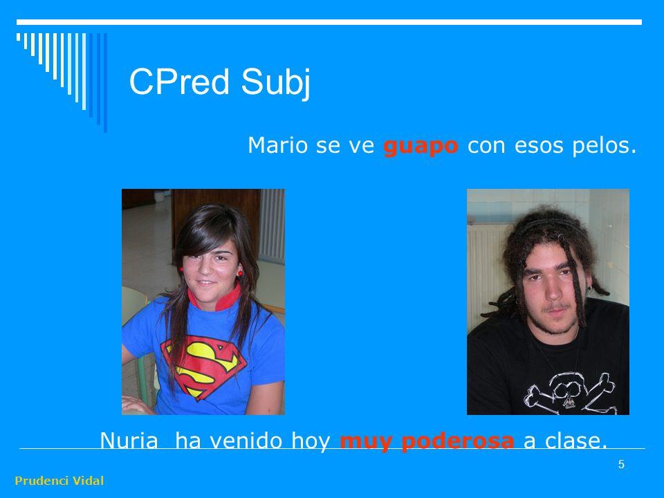 Prudenci Vidal 5 CPred Subj Mario se ve guapo con esos pelos.