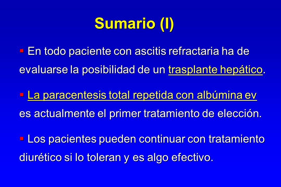 Sumario (I) En todo paciente con ascitis refractaria ha de evaluarse la posibilidad de un trasplante hepático. En todo paciente con ascitis refractari