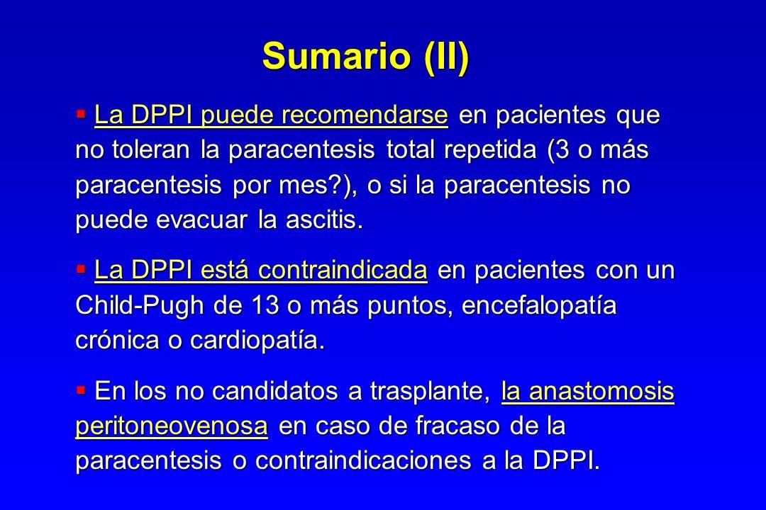 La DPPI puede recomendarse en pacientes que no toleran la paracentesis total repetida (3 o más paracentesis por mes?), o si la paracentesis no puede e