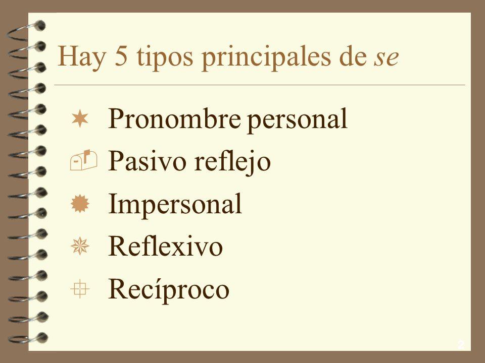 2 Hay 5 tipos principales de se ¬P¬Pronombre personal PPasivo reflejo ®I®Impersonal ¯R¯Reflexivo °R°Recíproco