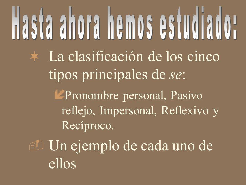 ¬L¬La clasificación de los cinco tipos principales de se: í Pí Pronombre personal, Pasivo reflejo, Impersonal, Reflexivo y Recíproco.