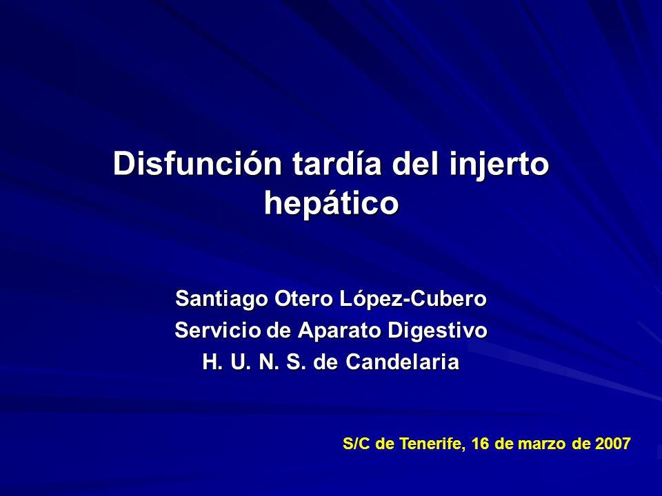 Disfunción tardía del injerto hepático Santiago Otero López-Cubero Servicio de Aparato Digestivo H. U. N. S. de Candelaria S/C de Tenerife, 16 de marz