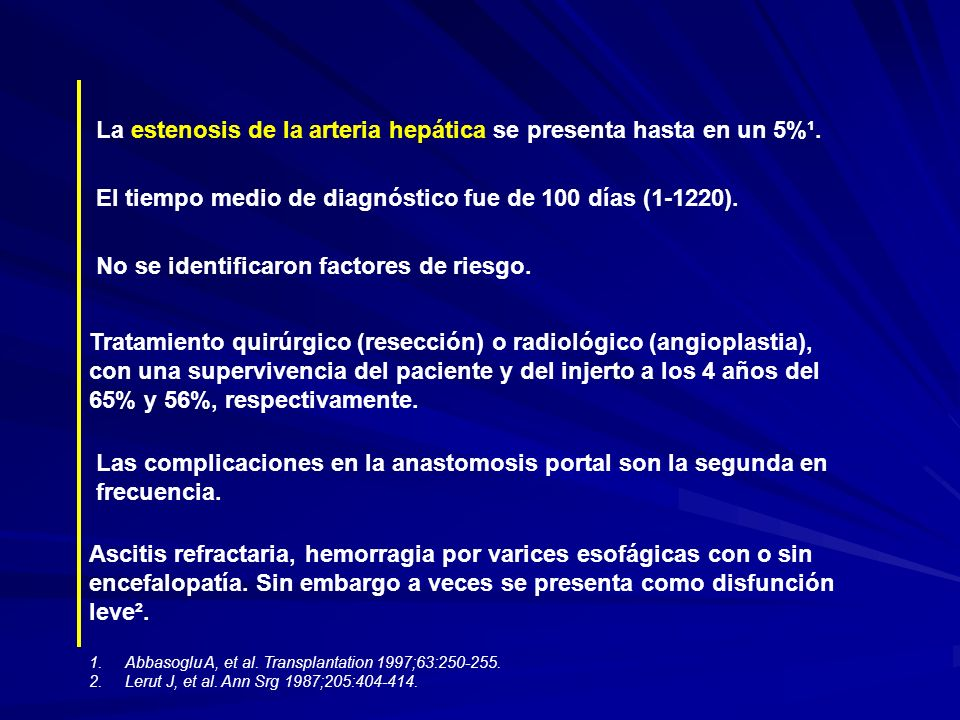 La estenosis de la arteria hepática se presenta hasta en un 5%¹. 1.Abbasoglu A, et al. Transplantation 1997;63:250-255. 2.Lerut J, et al. Ann Srg 1987