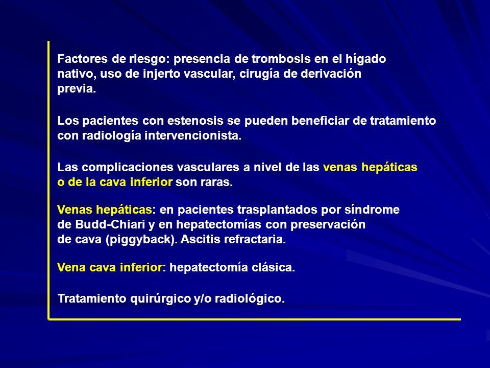 Factores de riesgo: presencia de trombosis en el hígado nativo, uso de injerto vascular, cirugía de derivación previa. Los pacientes con estenosis se