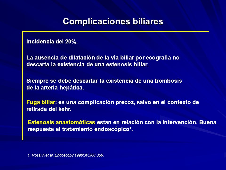 Complicaciones biliares Incidencia del 20%. La ausencia de dilatación de la vía biliar por ecografía no descarta la existencia de una estenosis biliar