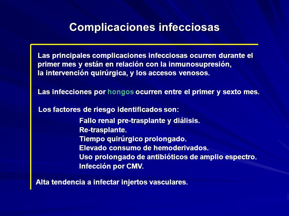 Complicaciones infecciosas Las principales complicaciones infecciosas ocurren durante el primer mes y están en relación con la inmunosupresión, la int