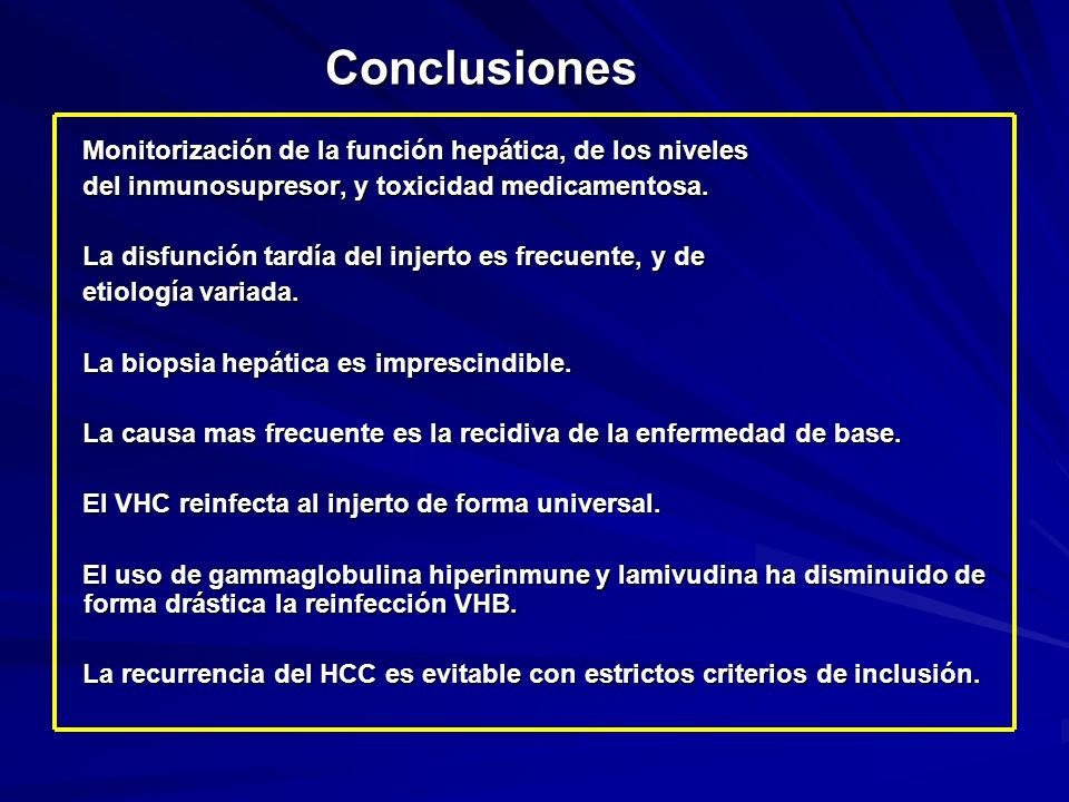 Conclusiones Monitorización de la función hepática, de los niveles del inmunosupresor, y toxicidad medicamentosa. La disfunción tardía del injerto es