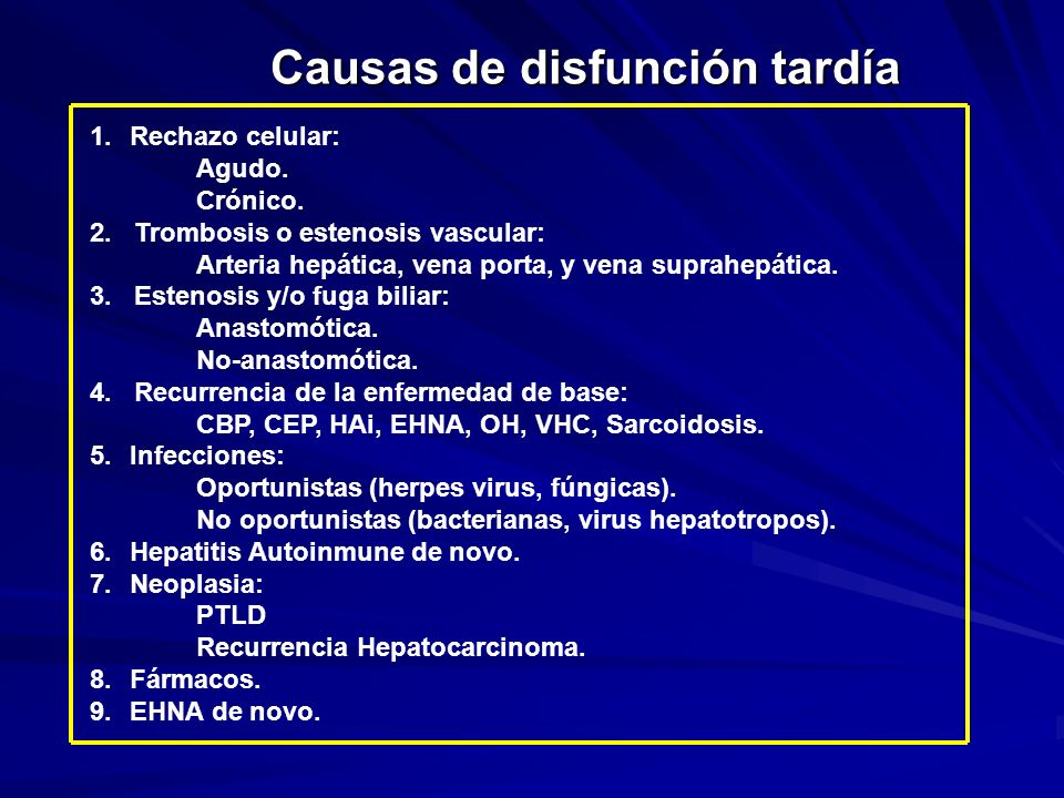 Causas de disfunción tardía 1.Rechazo celular: Agudo. Crónico. 2. Trombosis o estenosis vascular: Arteria hepática, vena porta, y vena suprahepática.