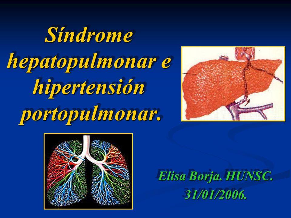 Síndrome hepatopulmonar e hipertensión portopulmonar. Elisa Borja. HUNSC. 31/01/2006. 31/01/2006.