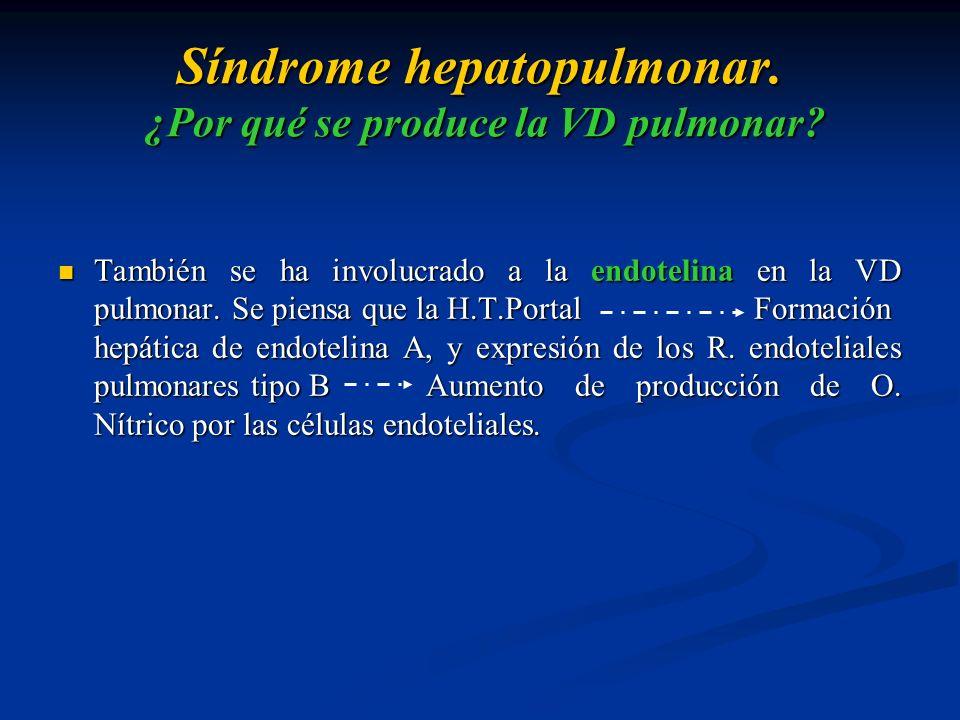 Síndrome hepatopulmonar. ¿Por qué se produce la VD pulmonar? También se ha involucrado a la endotelina en la VD pulmonar. Se piensa que la H.T.Portal