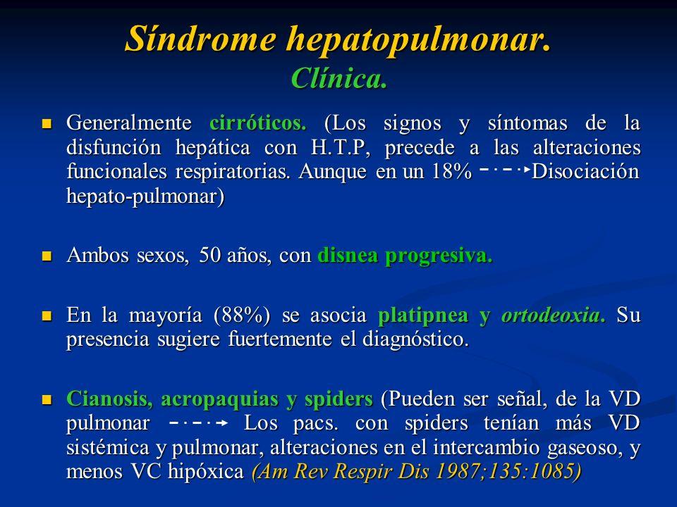 Síndrome hepatopulmonar. Clínica. Generalmente cirróticos. (Los signos y síntomas de la disfunción hepática con H.T.P, precede a las alteraciones func