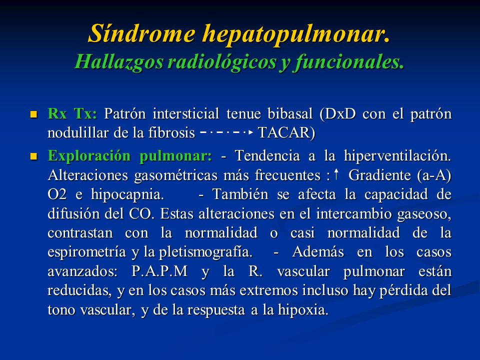 Síndrome hepatopulmonar. Hallazgos radiológicos y funcionales. Rx Tx: Patrón intersticial tenue bibasal (DxD con el patrón nodulillar de la fibrosis T