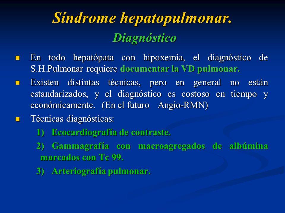 Síndrome hepatopulmonar. Diagnóstico En todo hepatópata con hipoxemia, el diagnóstico de S.H.Pulmonar requiere documentar la VD pulmonar. En todo hepa