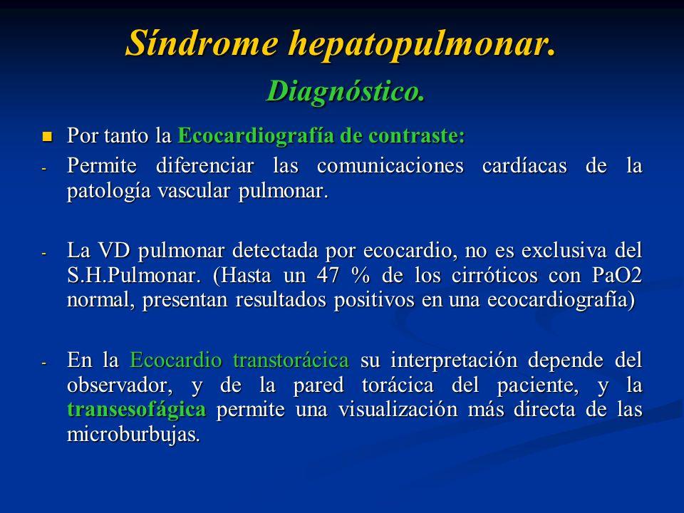 Síndrome hepatopulmonar. Diagnóstico. Por tanto la Ecocardiografía de contraste: Por tanto la Ecocardiografía de contraste: - Permite diferenciar las
