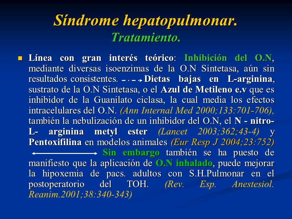 Síndrome hepatopulmonar. Tratamiento. Línea con gran interés teórico: Inhibición del O.N, mediante diversas isoenzimas de la O.N Sintetasa, aún sin re