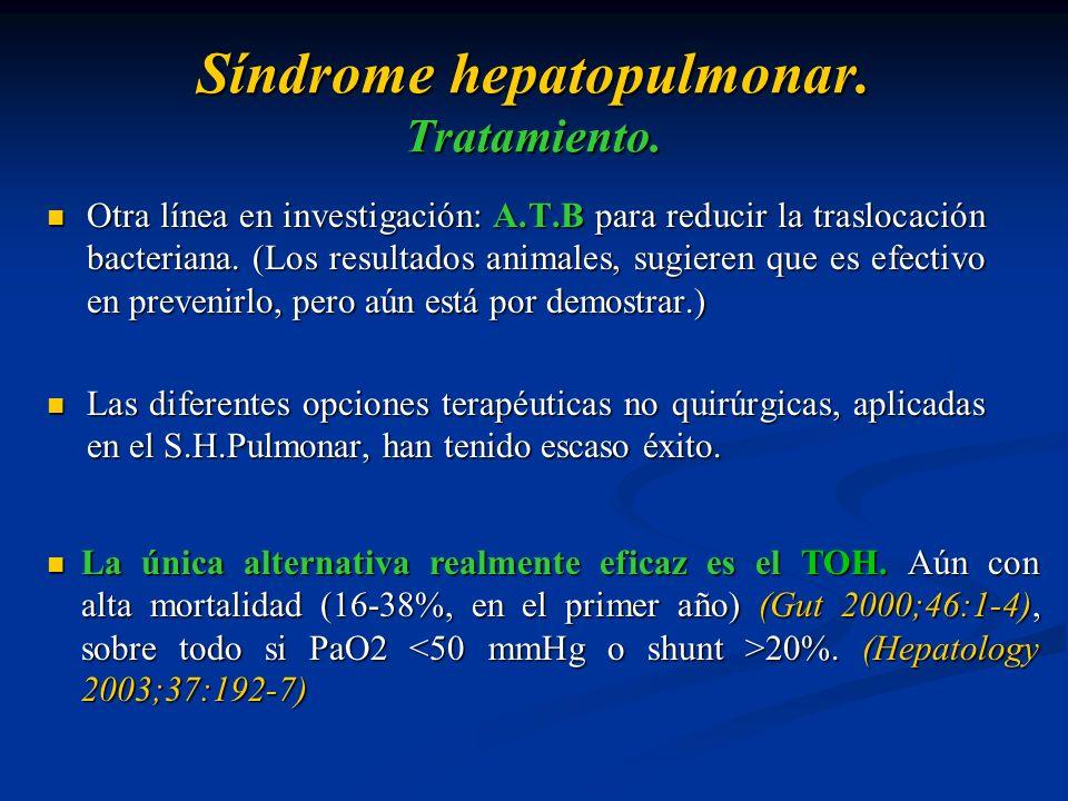 Síndrome hepatopulmonar. Tratamiento. Otra línea en investigación: A.T.B para reducir la traslocación bacteriana. (Los resultados animales, sugieren q