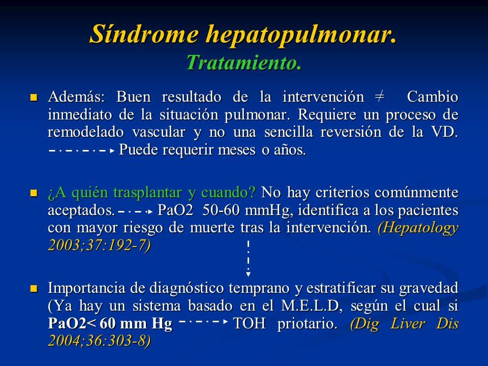Síndrome hepatopulmonar. Tratamiento. Además: Buen resultado de la intervención = Cambio inmediato de la situación pulmonar. Requiere un proceso de re