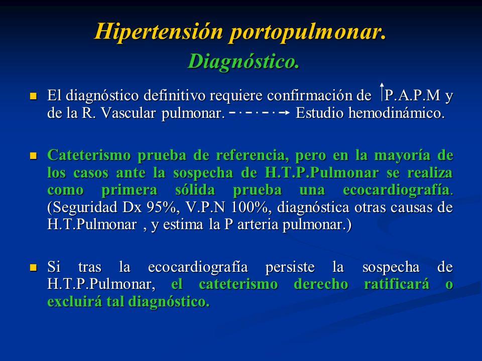 Hipertensión portopulmonar. Diagnóstico. El diagnóstico definitivo requiere confirmación de P.A.P.M y de la R. Vascular pulmonar. Estudio hemodinámico