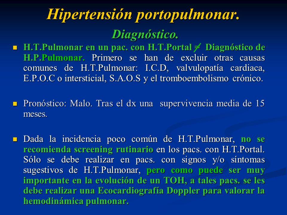 Hipertensión portopulmonar. Diagnóstico. H.T.Pulmonar en un pac. con H.T.Portal = Diagnóstico de H.P.Pulmonar. Primero se han de excluir otras causas