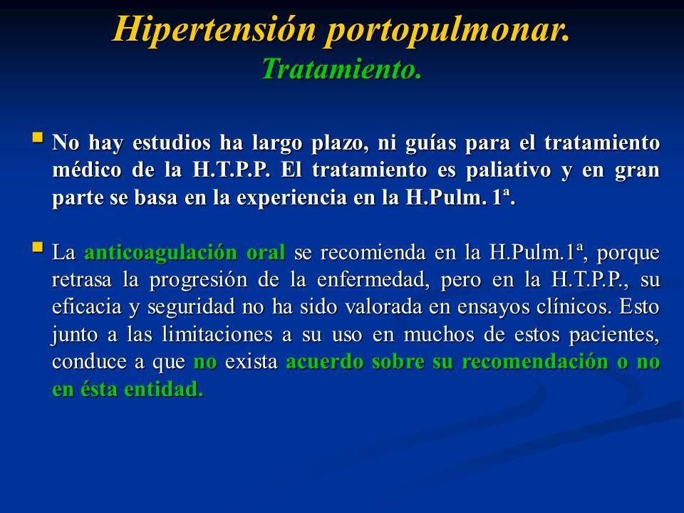 Hipertensión portopulmonar. Tratamiento. No hay estudios ha largo plazo, ni guías para el tratamiento médico de la H.T.P.P. El tratamiento es paliativ