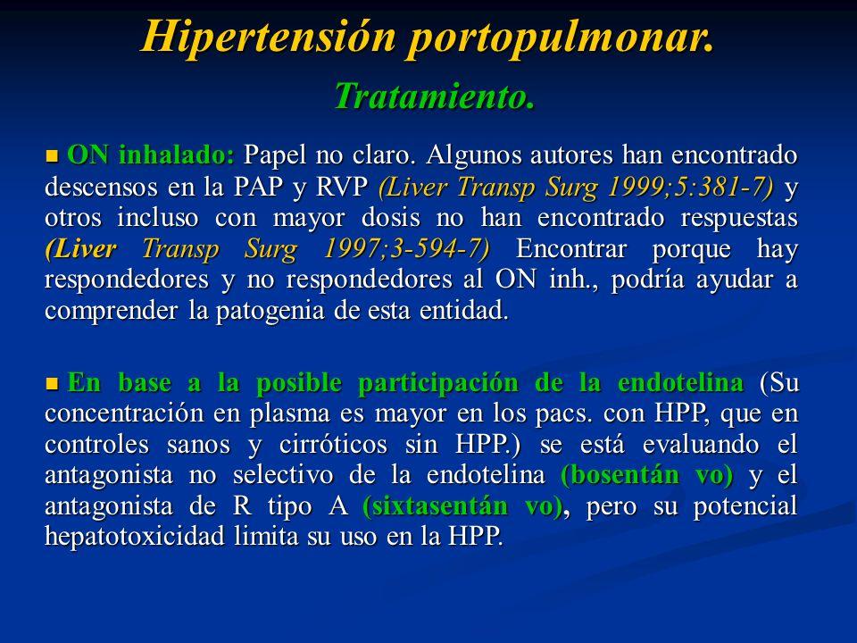 Hipertensión portopulmonar. Tratamiento. ON inhalado: Papel no claro. Algunos autores han encontrado descensos en la PAP y RVP (Liver Transp Surg 1999