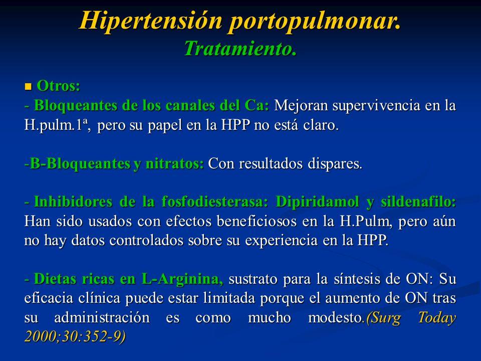 Hipertensión portopulmonar. Tratamiento. Otros: Otros: - Bloqueantes de los canales del Ca: Mejoran supervivencia en la H.pulm.1ª, pero su papel en la