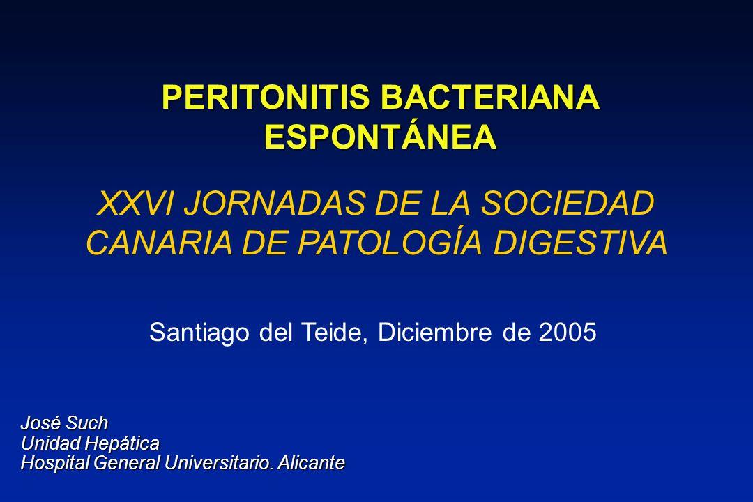 PERITONITIS BACTERIANA ESPONTÁNEA XXVI JORNADAS DE LA SOCIEDAD CANARIA DE PATOLOGÍA DIGESTIVA Santiago del Teide, Diciembre de 2005 José Such Unidad H