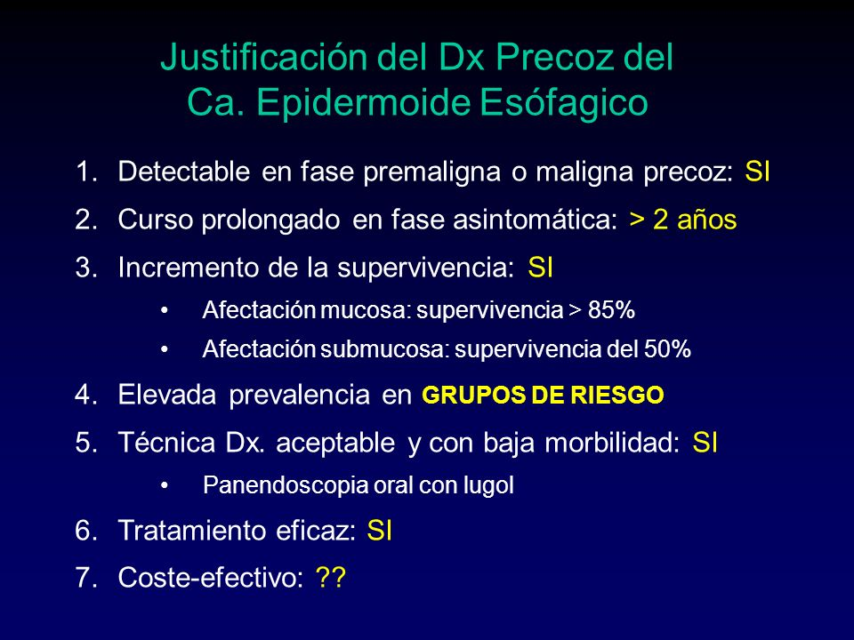 1.Detectable en fase premaligna o maligna precoz: SI 2.Curso prolongado en fase asintomática: > 2 años 3.Incremento de la supervivencia: SI Afectación