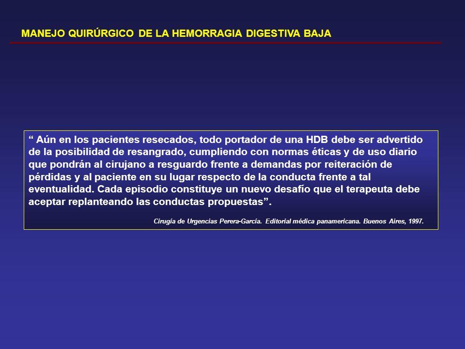 MANEJO QUIRÚRGICO DE LA HEMORRAGIA DIGESTIVA BAJA Aún en los pacientes resecados, todo portador de una HDB debe ser advertido de la posibilidad de res