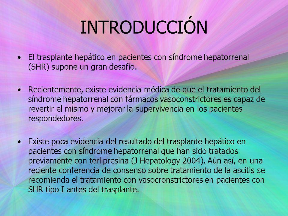 INTRODUCCIÓN El trasplante hepático en pacientes con síndrome hepatorrenal (SHR) supone un gran desafío.
