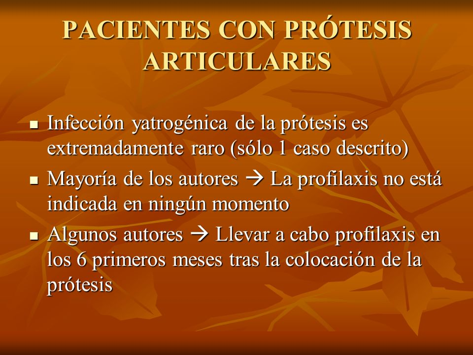 PACIENTES CON PRÓTESIS ARTICULARES Infección yatrogénica de la prótesis es extremadamente raro (sólo 1 caso descrito) Infección yatrogénica de la prót