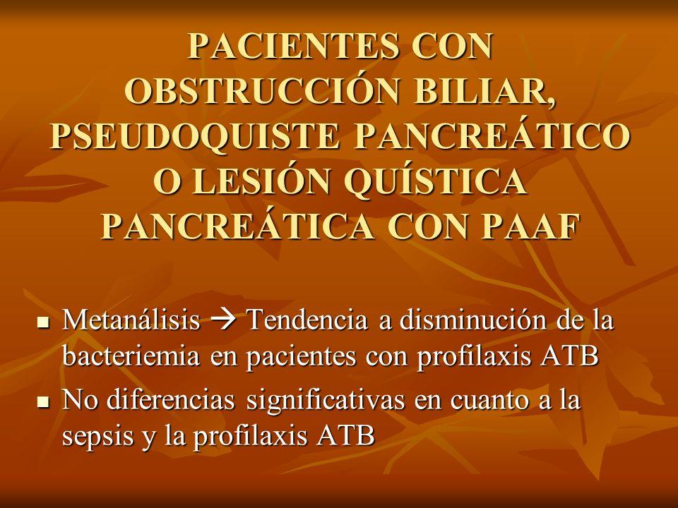 PACIENTES CON OBSTRUCCIÓN BILIAR, PSEUDOQUISTE PANCREÁTICO O LESIÓN QUÍSTICA PANCREÁTICA CON PAAF Metanálisis Tendencia a disminución de la bacteriemi