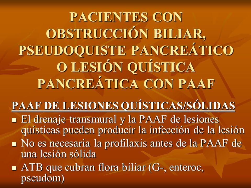 PACIENTES CON OBSTRUCCIÓN BILIAR, PSEUDOQUISTE PANCREÁTICO O LESIÓN QUÍSTICA PANCREÁTICA CON PAAF PAAF DE LESIONES QUÍSTICAS/SÓLIDAS El drenaje transm