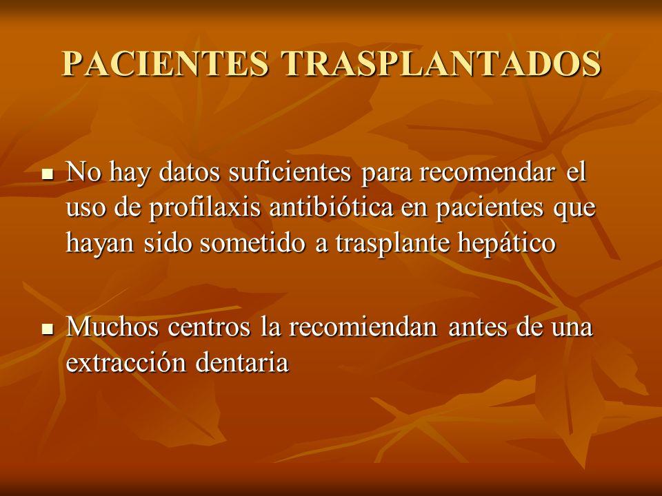 PACIENTES TRASPLANTADOS No hay datos suficientes para recomendar el uso de profilaxis antibiótica en pacientes que hayan sido sometido a trasplante he