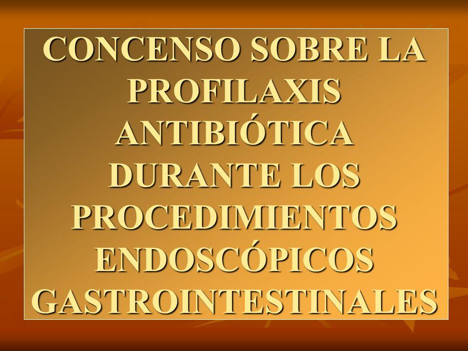 CONCENSO SOBRE LA PROFILAXIS ANTIBIÓTICA DURANTE LOS PROCEDIMIENTOS ENDOSCÓPICOS GASTROINTESTINALES