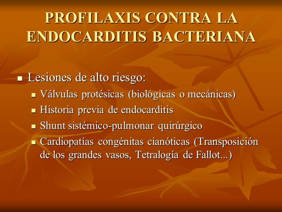 PROFILAXIS CONTRA LA ENDOCARDITIS BACTERIANA Lesiones de riesgo intermedio: Lesiones de riesgo intermedio: Mayoría de las malformaciones cardíacas Mayoría de las malformaciones cardíacas Disfunción valvular adquirida (Enf.