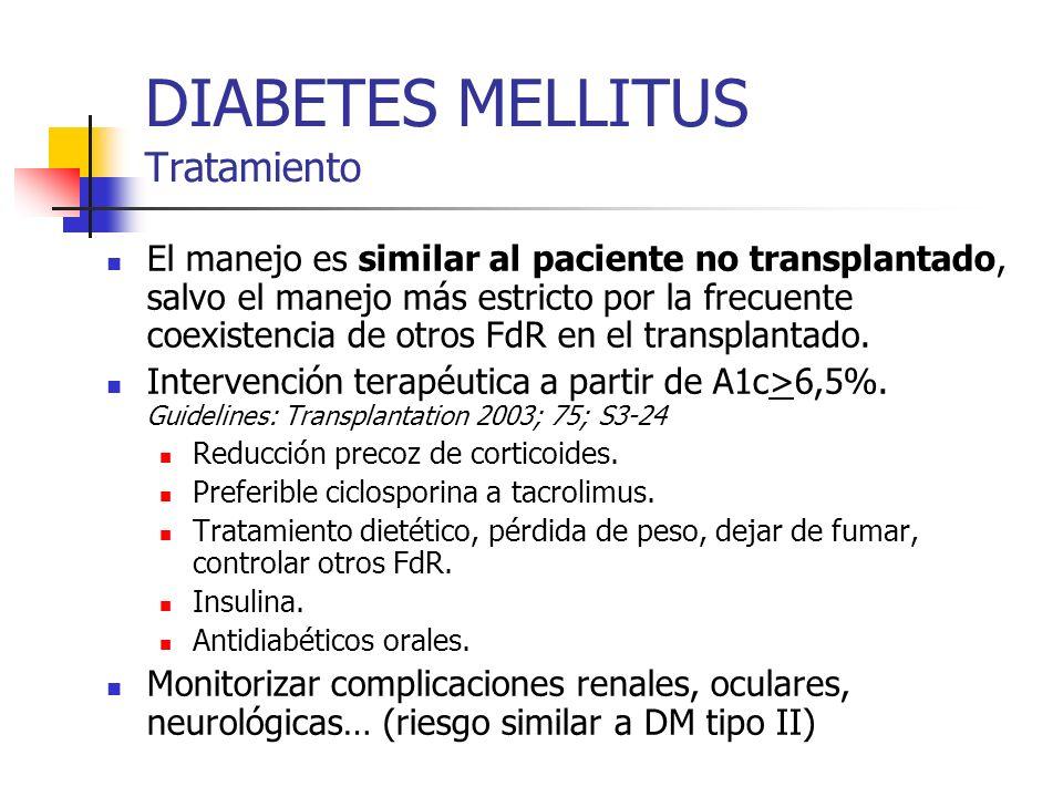 DIABETES MELLITUS Tratamiento El manejo es similar al paciente no transplantado, salvo el manejo más estricto por la frecuente coexistencia de otros F