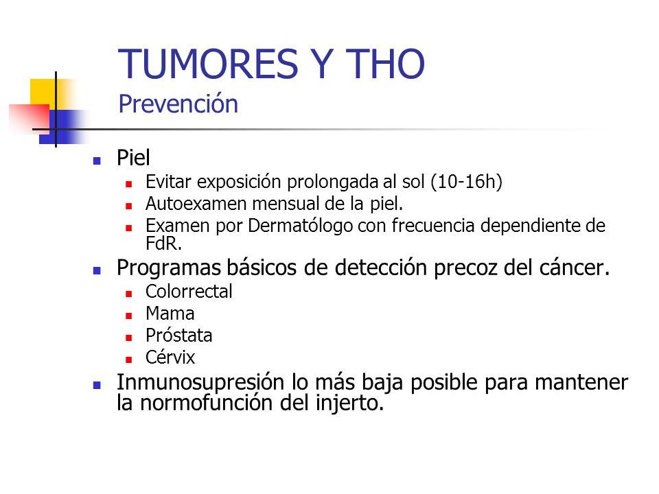 TUMORES Y THO Prevención Piel Evitar exposición prolongada al sol (10-16h) Autoexamen mensual de la piel. Examen por Dermatólogo con frecuencia depend