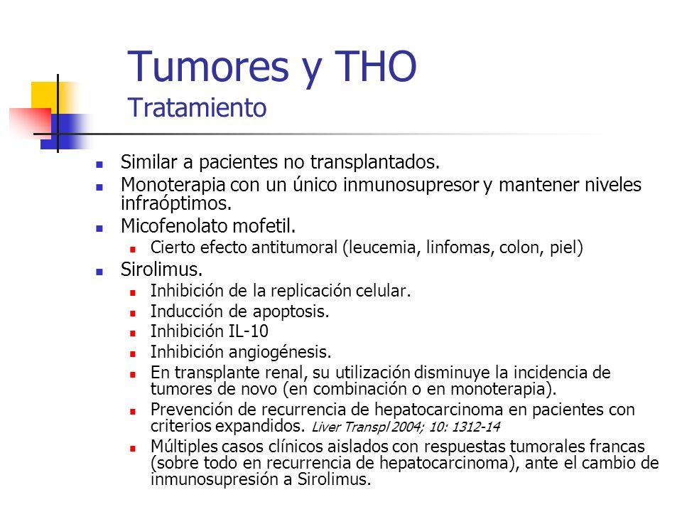 Tumores y THO Tratamiento Similar a pacientes no transplantados. Monoterapia con un único inmunosupresor y mantener niveles infraóptimos. Micofenolato
