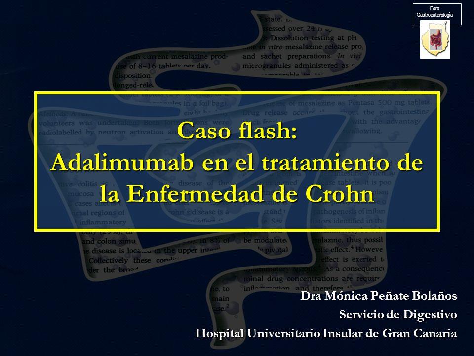 Caso flash: Adalimumab en el tratamiento de la Enfermedad de Crohn Dra Mónica Peñate Bolaños Servicio de Digestivo Hospital Universitario Insular de G