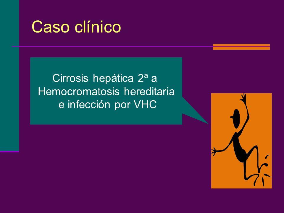 Caso clínico Cirrosis hepática 2ª a Hemocromatosis hereditaria e infección por VHC