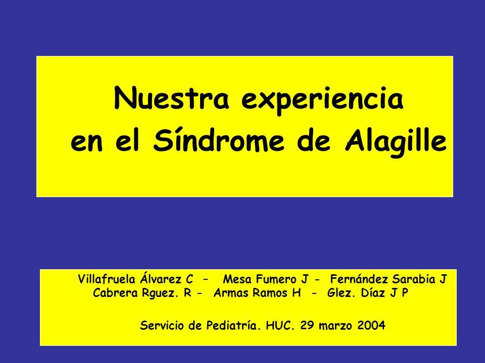 Nuestra experiencia en el Síndrome de Alagille Villafruela Álvarez C – Mesa Fumero J - Fernández Sarabia J Cabrera Rguez. R - Armas Ramos H - Glez. Dí