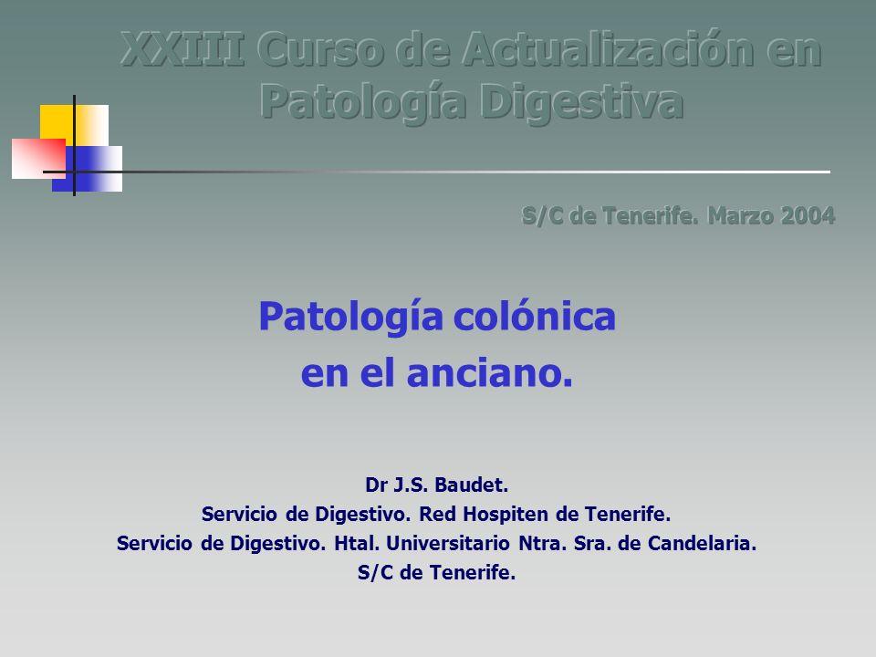 Patología colónica en el anciano. Dr J.S. Baudet. Servicio de Digestivo. Red Hospiten de Tenerife. Servicio de Digestivo. Htal. Universitario Ntra. Sr