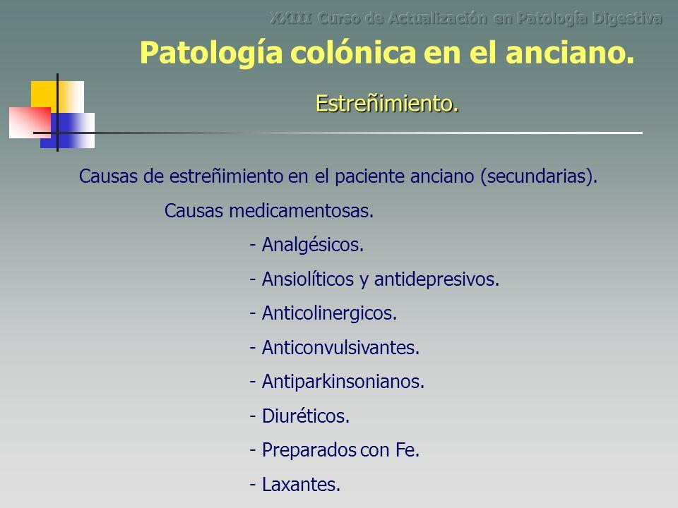 Causas de estreñimiento en el paciente anciano (secundarias). Causas medicamentosas. - Analgésicos. - Ansiolíticos y antidepresivos. - Anticolinergico
