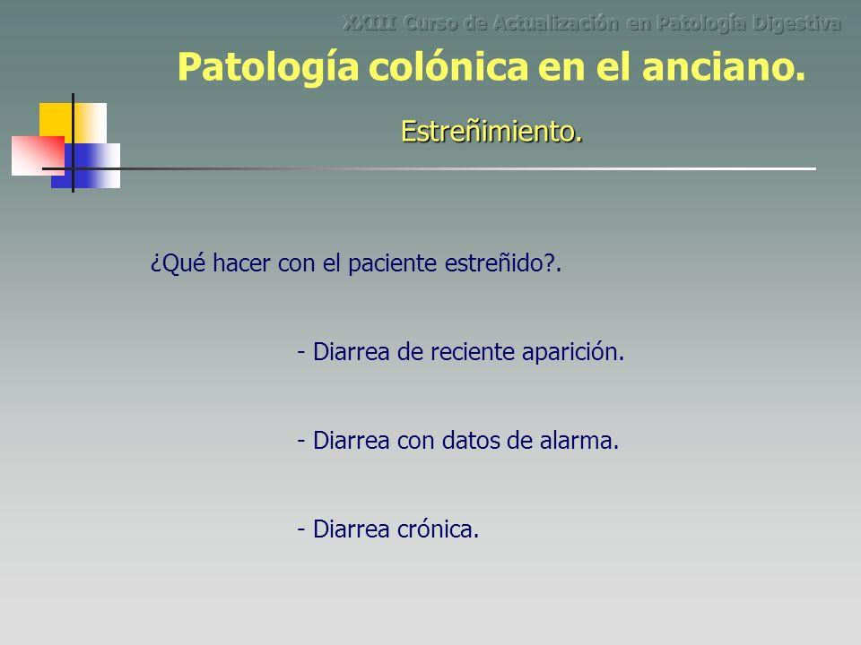¿Qué hacer con el paciente estreñido?. Estreñimiento. Patología colónica en el anciano. - Diarrea de reciente aparición. - Diarrea con datos de alarma